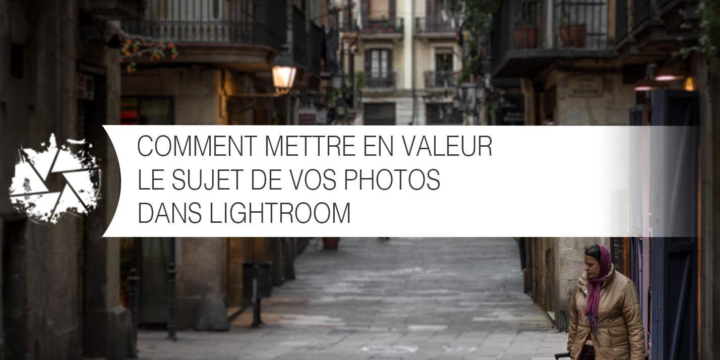 comment mettre en valeur le sujet de vos photos dans lightroom apprendre lightroom nicolas. Black Bedroom Furniture Sets. Home Design Ideas