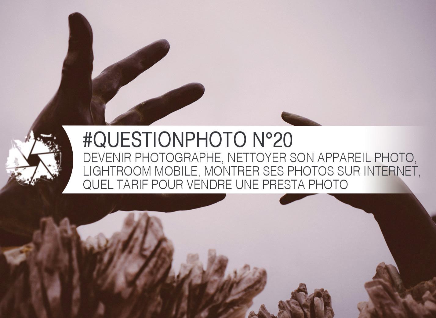 questionphoto n 20 devenir photographe nettoyer son appareil photo lightroom mobile. Black Bedroom Furniture Sets. Home Design Ideas