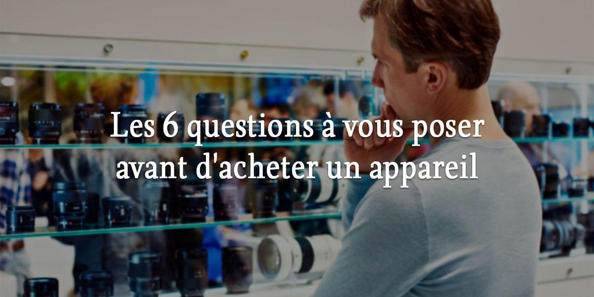 les 6 questions vous poser avant d 39 acheter un appareil photo nicolas croce. Black Bedroom Furniture Sets. Home Design Ideas